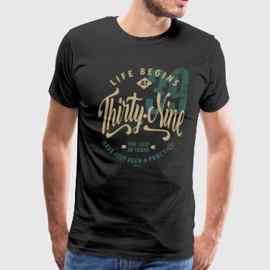 Life Begins At 39 - Men's Premium T-Shirt