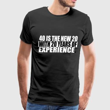 40 Is The New 20 40 IS THE NEW 20 - Men's Premium T-Shirt