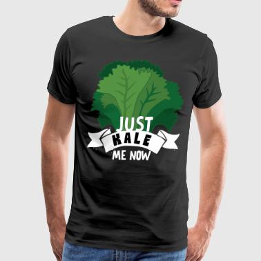 Just Kale me Now Kale Shirt for Vegans on Diet Dark - Men's Premium T-Shirt