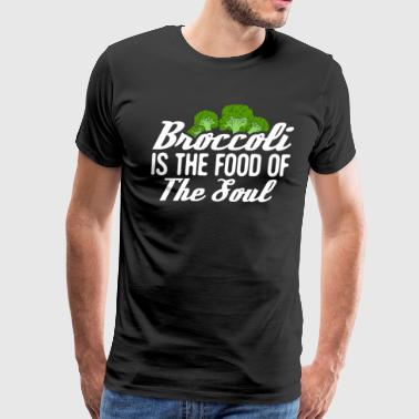 Broccoli Is The Food For The Soul vegan workout healthy lover gift - Men's Premium T-Shirt