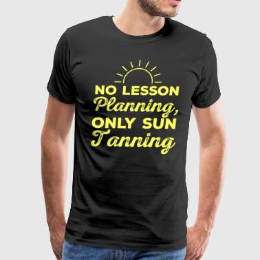 No Lesson Planning, Only Sun Tanning professors teacher appreciation gift - Men's Premium T-Shirt
