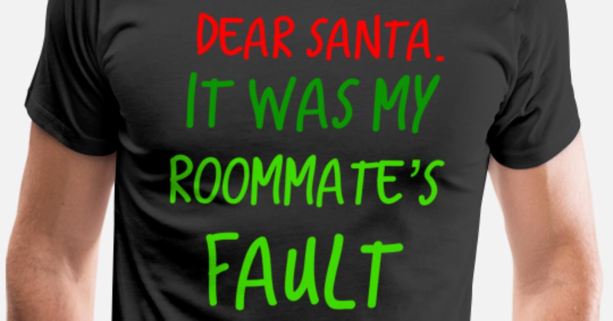 Christmas Gift For Roommates.Dear Santa It Was My Roommates Fault Christmas Gift T Shirt By Merchqueenshop Spreadshirt