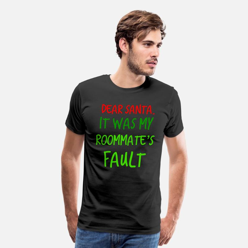 Christmas Gift For Roommates.Dear Santa It Was My Roommates Fault Christmas Gift T Shirt Men S Premium T Shirt Black