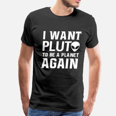 Scifi I Want Pluto to be a Planet Again Graphic Scifi  - Men's Premium T-Shirt