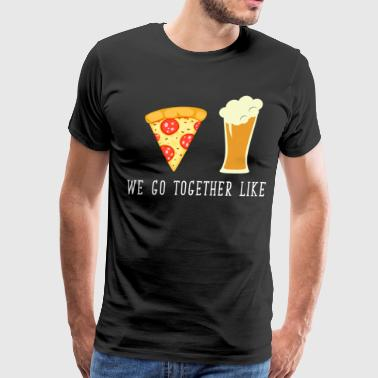 Pizza And Beer We Go Together Like Beer and Pizza Relationship  - Men's Premium T-Shirt