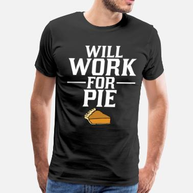 Pie Will Work for Pie Baking Thanksgiving T-Shirt - Men's Premium T-Shirt