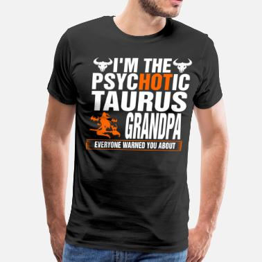 Im A Taurus Im The Psychotic Taurus Grandpa - Men's Premium T-Shirt