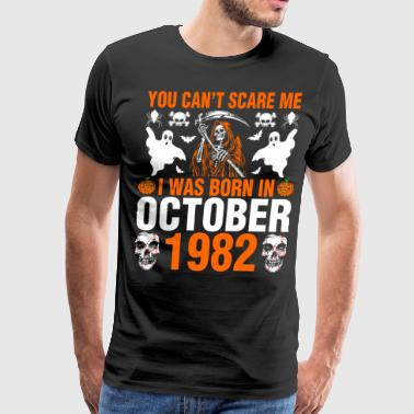You Cant Scare Me I Was Born In October 1982 - Men's Premium T-Shirt