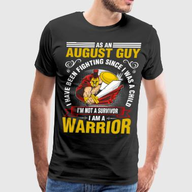 As An August Guy I Have Been Fighting - Men's Premium T-Shirt