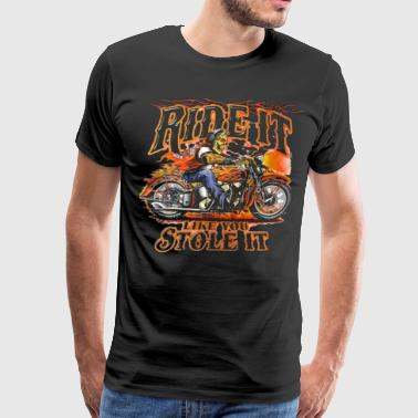 Ride it Like You Stole - Men's Premium T-Shirt
