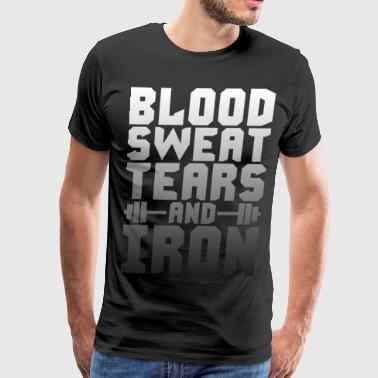 Blood, Sweat, Tears And Iron - Men's Premium T-Shirt