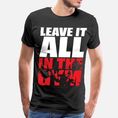 Bench Gym Leave It All In The Gym - Bench Press Motivation - Men's Premium T-Shirt