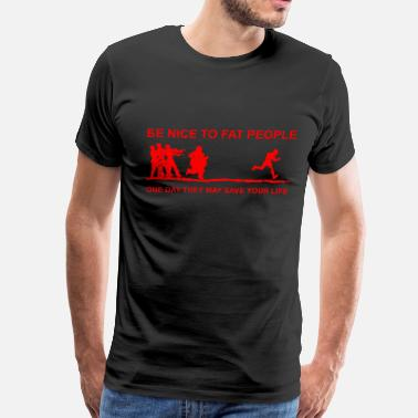 Big Fat Mean People Be Nice To Fat People - Men's Premium T-Shirt