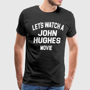 Weird Uncle Let's Watch A John Hughes Movie - Men's Premium T-Shirt