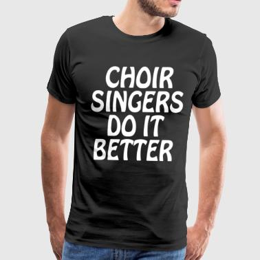 Choir Singers Do it Better Glee Club Musician Tee - Men's Premium T-Shirt