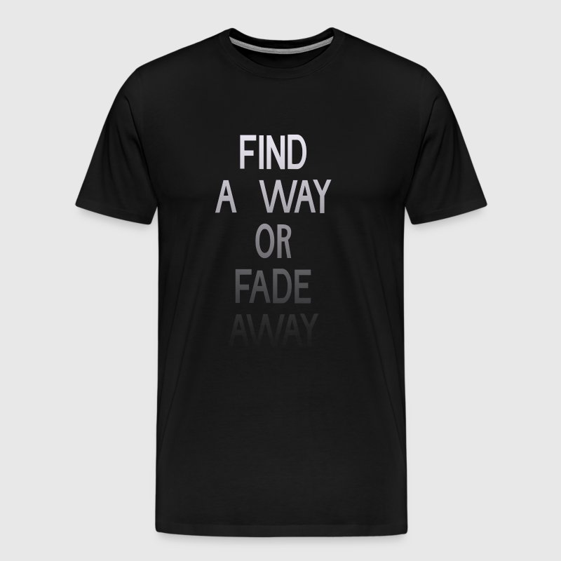 Find A Way Or Fade Away - Men's Premium T-Shirt