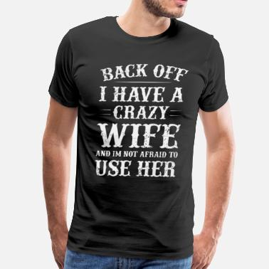 Back Off Crazy Wife Back off I have a crazy wife - Men's Premium T-Shirt