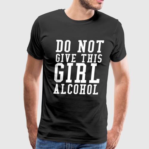 6e2e02c0 Don't Give A Girl Alcohol Said No One T-Shirt by TheWrightSales |  Spreadshirt