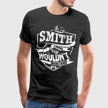 ITS A SMITH THING YOU WOULDNT UNDERSTAND T-SHIRTS - Men's Premium T-Shirt