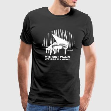 Without Music Life Would Be A Mistake Without Piano Life Would Be a Mistake - Men's Premium T-Shirt