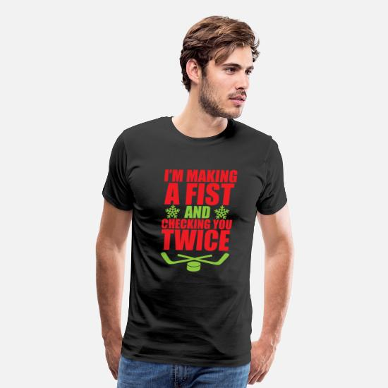 Hockey T-Shirts - Making a Fist and Checking You Twice Hockey TShirt - Men's Premium T-Shirt black