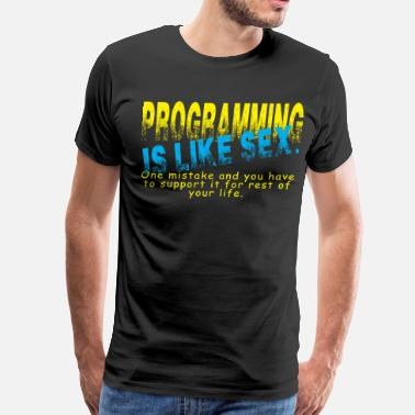 Fathers Sex Programming is like sex. - Men's Premium T-Shirt