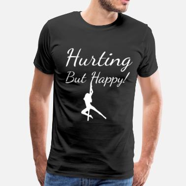 Stripper Gymnastics Hurting But Happy Pole Dancing Dancer Work T-Shirt - Men's Premium T-Shirt