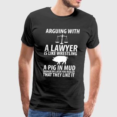 Arguing with a Lawyer is Like Wrestling a Pig Tee - Men's Premium T-Shirt