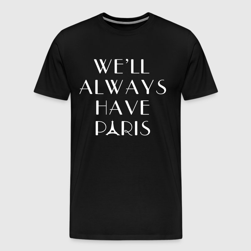 We'll Always Have Paris - Men's Premium T-Shirt