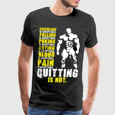 Quitting Is Not Acceptable (Mr Olympia) - Men's Premium T-Shirt