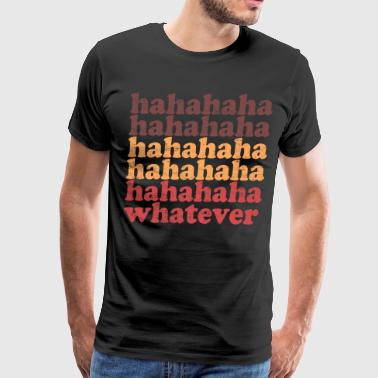 Hahaha Whatever - Men's Premium T-Shirt