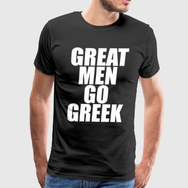 Great Men Go Greek Fraternity College Life T-Shirt - Men's Premium T-Shirt