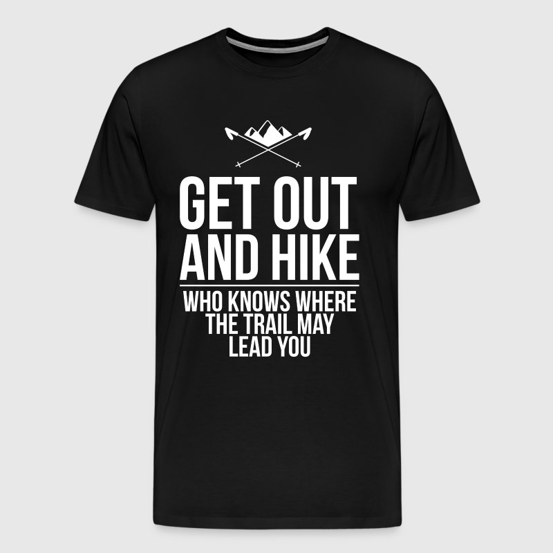 Who Knows Where the Trail May Lead You Hiking - Men's Premium T-Shirt
