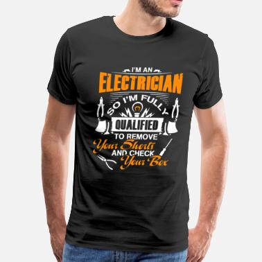 I Am An Electrician I Am An Electrician - Men's Premium T-Shirt