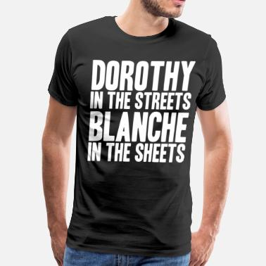 Rose Blanche Dorothy And Sophia DOROTHY IN THE STREETS - Men's Premium T-Shirt