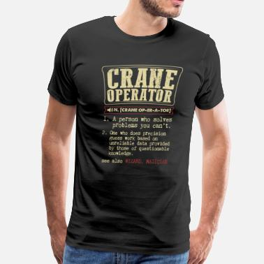 Crane Crane Operator Funny Dictionary Term Men's Badass  - Men's Premium T-Shirt