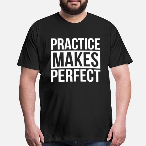 Practice Makes Perfect Quote Motivation Mens Premium T Shirt