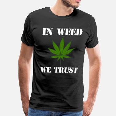 Weed Pun In Weed We Trust Cannabis - Men's Premium T-Shirt