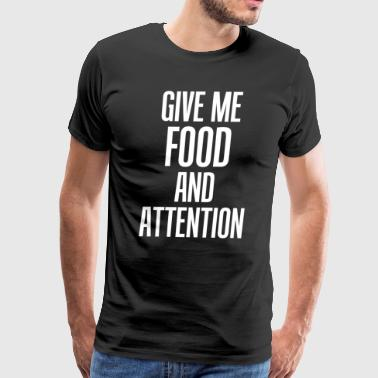 Give Me Food and Attention Eating Funny T-Shirt - Men's Premium T-Shirt