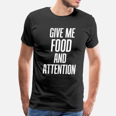 Attention Whore Give Me Food and Attention Eating Funny T-Shirt - Men's Premium T-Shirt