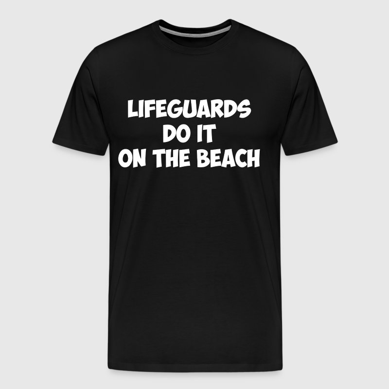 Lifeguards do it on the Beach Innuendo Joke Shirt - Men's Premium T-Shirt