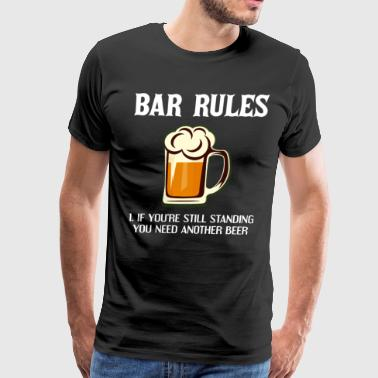 Bar Rules If You're Still Standing You Need Beer - Men's Premium T-Shirt