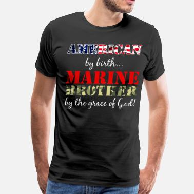 Brother Marine American by Birth Marine Brother Grace of God  - Men's Premium T-Shirt