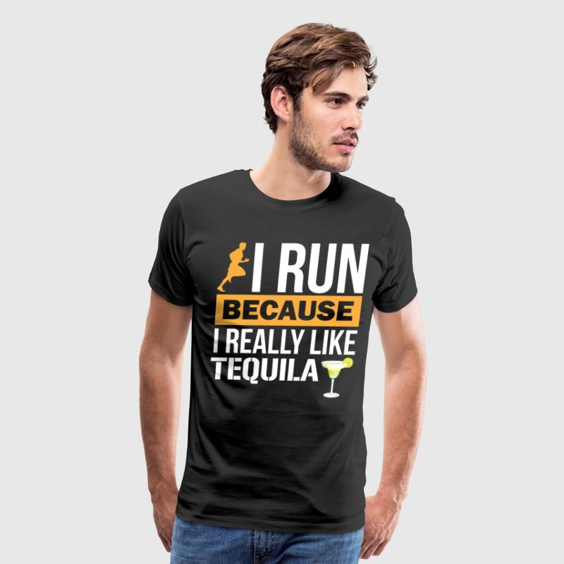 I Run because I Really Like Tequila Liquor - Men's Premium T-Shirt