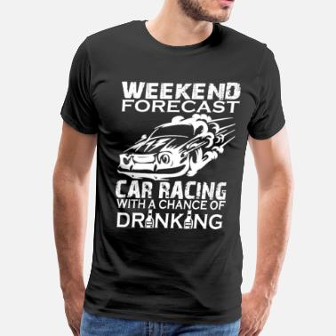 Racing Car WEEKEND FORECAST CAR RACING - Men's Premium T-Shirt