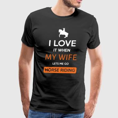 I love it when my wife lets me go Horse riding - Men's Premium T-Shirt