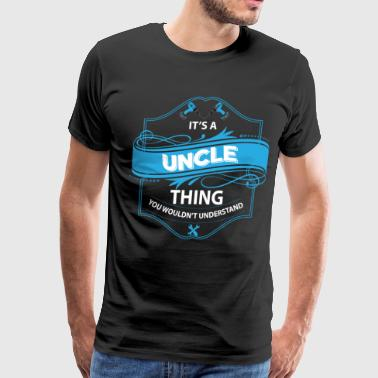 it's a uncle thing you wouldnt understand - Men's Premium T-Shirt