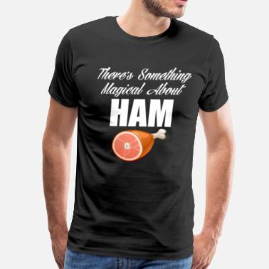 Pork Lover There's Something Magical about Ham Pork Lover  - Men's Premium T-Shirt