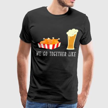 We Go Together We Go Together Like Wings and Beer Relationship  - Men's Premium T-Shirt