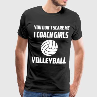 You don t scare me i coach girls volleyball - Men's Premium T-Shirt